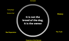 It is not the breed of the dog, it is the owner
