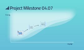 Project Milestone 04.07