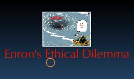 Ethical Dilemma - Enron