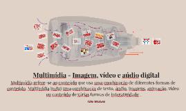 Multimídia - Imagem, vídeo e aúdio digital