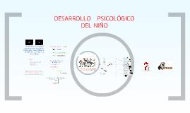 Copy of DESARROLLO  PSICOLOGICO  DEL  NIÑO