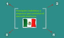 Individuos o empresas que controlan el mercado mexicano