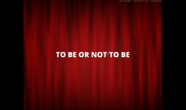 Copy of To Be Or Not To Be