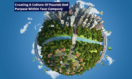Creating A Culture Of Passion And Purpose Within Your Company