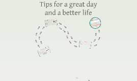 Tips for a great day and a better life