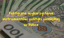 Faktyczne wykorzystanie instrumentów polityki pieniężnej w P