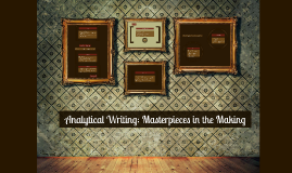 Copy of Analytical Writing: Masterpieces in the Making