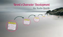Brent's Character Development