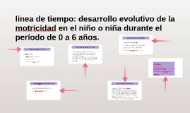 linea de tiempo: desarrollo evolutivo de la motricidad en el