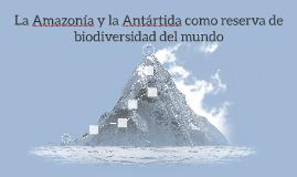 La Amazonía y la Antártida como reserva de biodiversidad del
