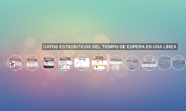 DATOS ESTADÍSTICOS DEL TIEMPO DE ESPERA EN UNA LÍNEA