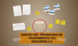 DISEÑO DEL PROGRAMA DE TRATAMIENTO Y/O DASERROLLO