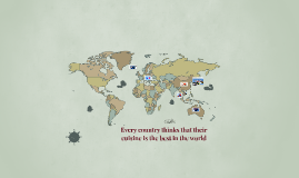 Copy of Every country thinks that their cusine is the best in the wo
