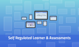 Self Regulated Learner & Assessments
