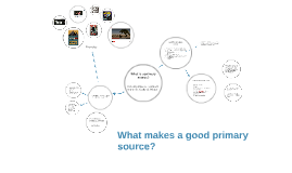 Copy of What makes a good primary source?