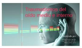 Traumatismos del oido medio e interno