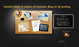 Gould (1982) A nation of morons. Bias in IQ testing