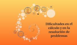 Dificultades en el cálculo y en la resolucion de problemas