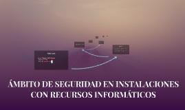 ÁMBITO DE SEGURIDAD EN INSTALACIONES CON RECURSOS INFORMÁTIC