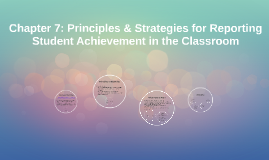 Chapter 7: Principles & Strategies for Reporting Student Achievement