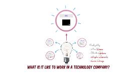 WHAT IS IT LIKE TO WORK IN A TECHNOLOGY COMPANY?