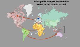 Copy of Principales Bloques Económicos y Políticos del Mundo Actual