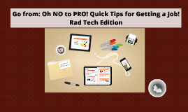 Rad Tech - Oh NO to PRO: Quick Tips for Employment