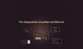 The Unspeakable Unspoken and Beloved