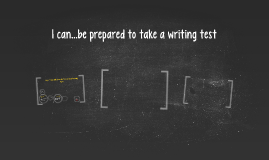I can...be prepared to take a writing test
