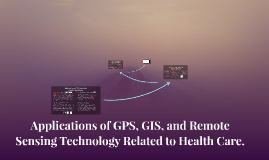 Applications of GPS, GIS, and Remote Sensing Technology Rela