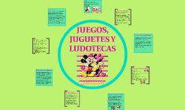 JUEGOS, JUGUETES Y LUDOTECAS