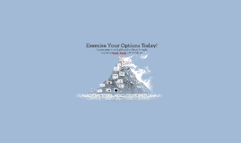 Exercise Your Options Today!