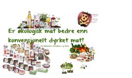 Er økologisk mat bedre enn konvensjonelt dyrket mat?