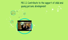 MU 2.2 Contribute to the support of child and young persons