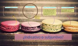 Copy of ¿Indicativo o subjuntivo?