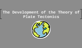 Development of the Theory of Plate Tectonics
