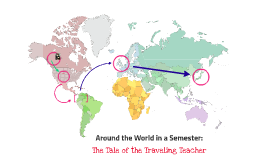 Copy of Around the World in a Semester: The Tale of the Traveling Teacher