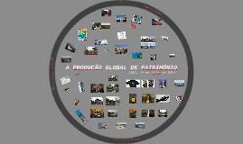 A PRODUÇÃO GLOBAL DE PATRIMÔNIO