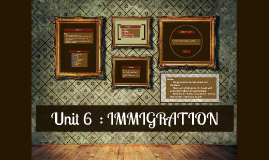 Copy of Unit 6  : IMMIGRATION