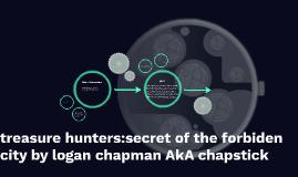 treasure hunters:secret of the forbiden city by logan chapma