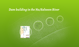 Dam building in the Nu/Salween River