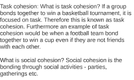 What is task cohesion? If a group bonds together to win a ba