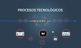 PROCESOS TECNOLÓGICOS