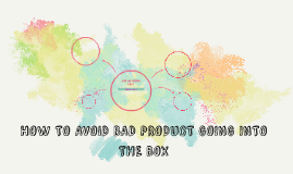 HOW TO AVOID BAD PRODUCT GOING INTO THE BOX