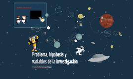 Problema, hipótesis y variables de la investigación