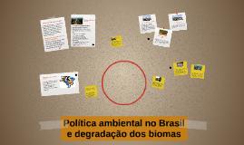 Copy of Política ambiental no Brasil e degradação dos biomas