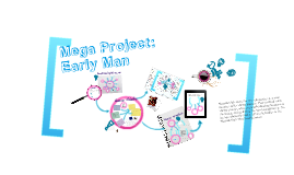Copy of Mega Project: Early Man