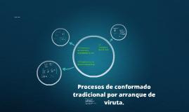 Copy of Procesos de conformado tradicional por arranque de viruta.