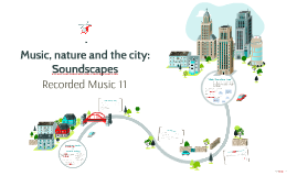 Music, nature and the city: Soundscapes