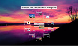 How we use the elements everyday!